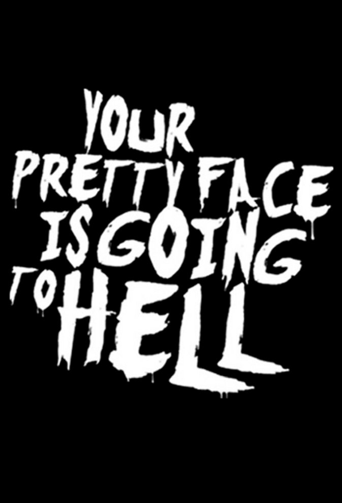 Your Pretty Face Is Going to Hell poster